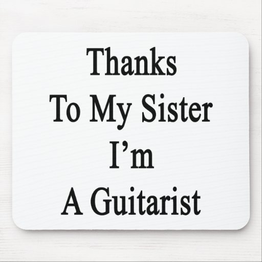 Thanks To My Sister I'm A Guitarist. Mousepads