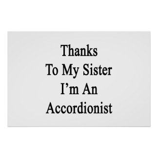 Thanks To My Sister I'm An Accordionist Print