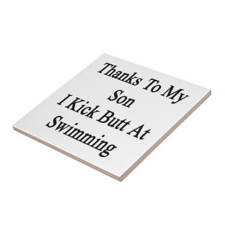 Thanks To My Son I Kick Butt At Swimming Small Square Tile