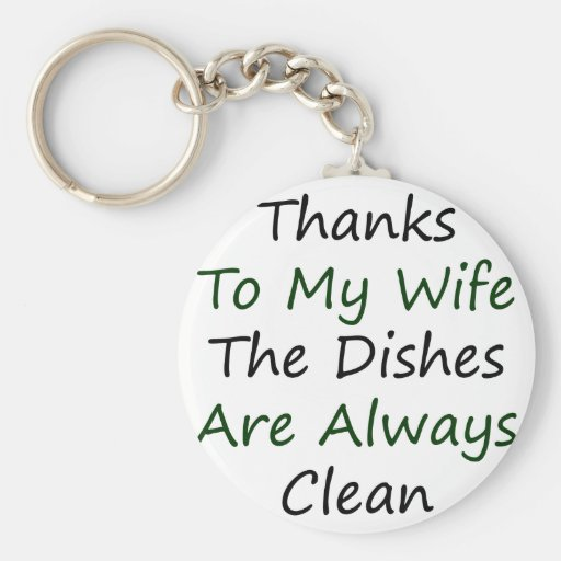Thanks To My Wife The Dishes Are Always Clean Keychains