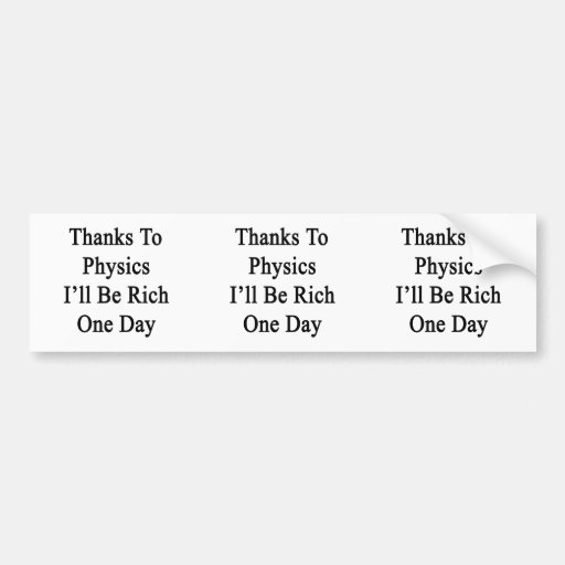Thanks To Physics I'll Be Rich One Day Bumper Sticker