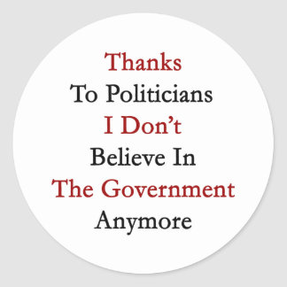 Thanks To Politicians I Don't Believe In The Gover Stickers