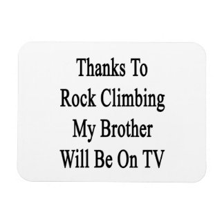 Thanks To Rock Climbing My Brother Will Be On TV Magnets