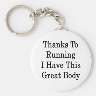 Thanks To Running I Have This Great Body Key Chains