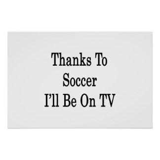 Thanks To Soccer I'll Be On TV Poster
