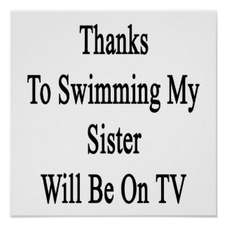 Thanks To Swimming My Sister Will Be On TV Posters