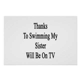 Thanks To Swimming My Sister Will Be On TV Print