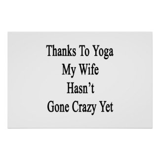 Thanks To Yoga My Wife Hasn't Gone Crazy Yet Poster
