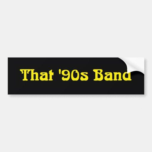 That '90s Band Bumper Sticker