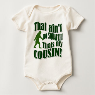 That ain't no Squatch that's my cousin! Baby Bodysuit