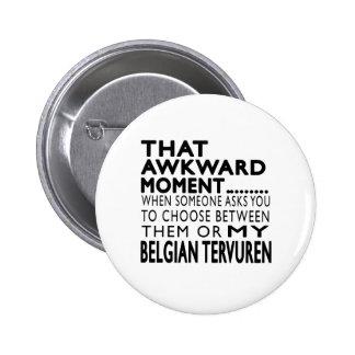 That Awkward Moment Belgian Tervuren Pinback Buttons