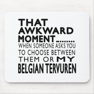 That Awkward Moment Belgian Tervuren Mouse Pad