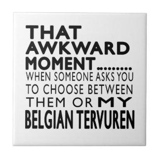 That Awkward Moment Belgian Tervuren Tile