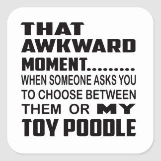 That awkward moment Toy poodle. Square Sticker