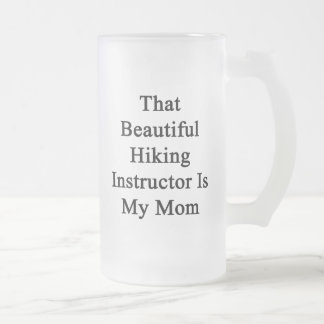 That Beautiful Hiking Instructor Is My Mom Coffee Mugs