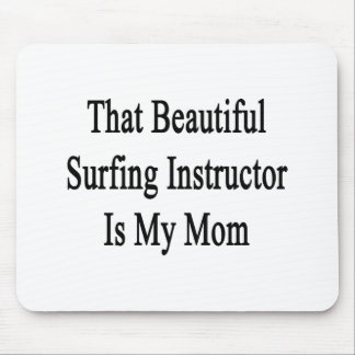 That Beautiful Surfing Instructor Is My Mom Mouse Pads