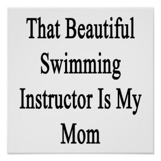 That Beautiful Swimming Instructor Is My Mom Poster