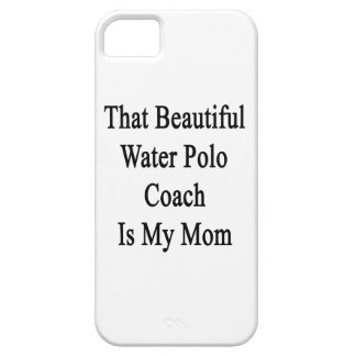 That Beautiful Water Polo Coach Is My Mom iPhone 5 Case