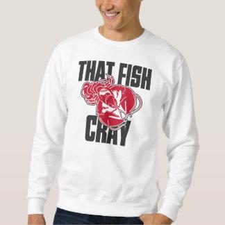 That Fish Cray Sweatshirt