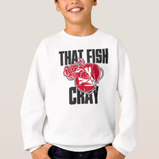That Fish Cray Sweatshirt