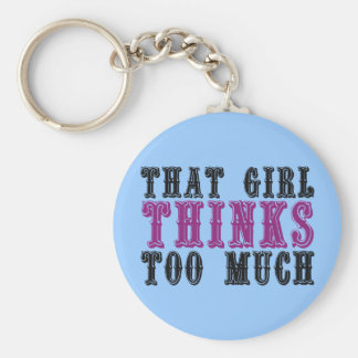That Girl Thinks Too Much Basic Round Button Key Ring