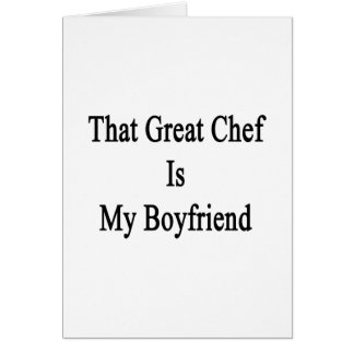 That Great Chef Is My Boyfriend Greeting Card