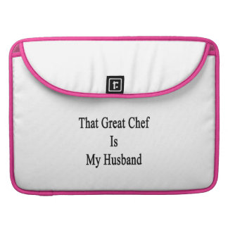 That Great Chef Is My Husband Sleeve For MacBook Pro