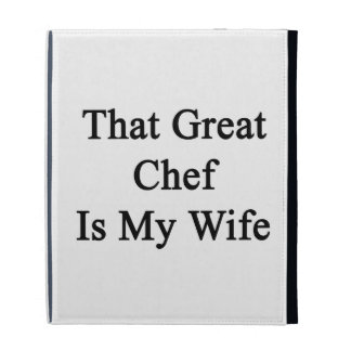 That Great Chef Is My Wife iPad Folio Covers