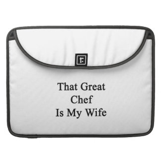 That Great Chef Is My Wife Sleeve For MacBook Pro