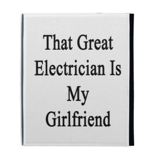 That Great Electrician Is My Girlfriend iPad Cases