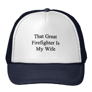 That Great Firefighter Is My Wife Hat