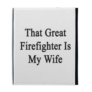 That Great Firefighter Is My Wife iPad Folio Covers