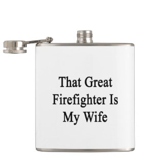 That Great Firefighter Is My Wife Flask
