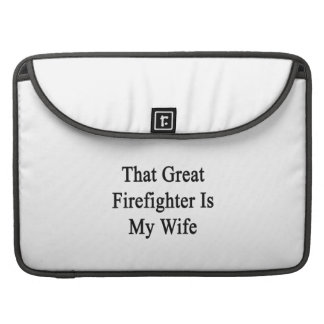 That Great Firefighter Is My Wife MacBook Pro Sleeve