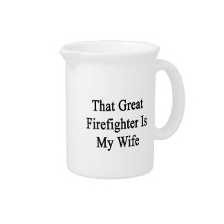 That Great Firefighter Is My Wife Drink Pitcher