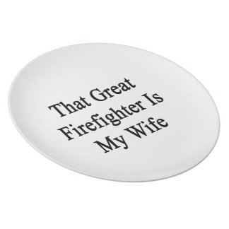 That Great Firefighter Is My Wife Dinner Plate