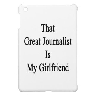 That Great Journalist Is My Girlfriend Cover For The iPad Mini
