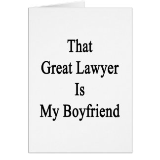 That Great Lawyer Is My Boyfriend Greeting Cards