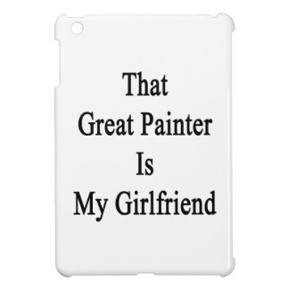 That Great Painter Is My Girlfriend Cover For The iPad Mini