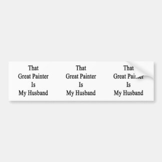 That Great Painter Is My Husband Bumper Stickers