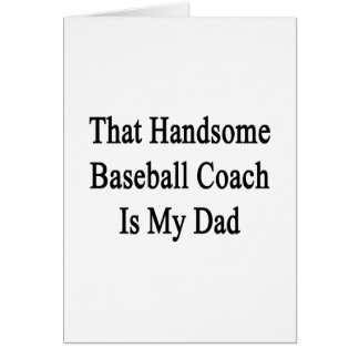 That Handsome Baseball Coach Is My Dad Greeting Card