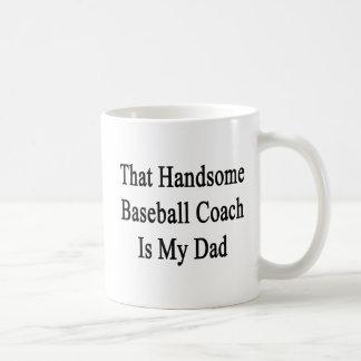 That Handsome Baseball Coach Is My Dad Coffee Mug