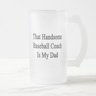 That Handsome Baseball Coach Is My Dad Glass Beer Mug