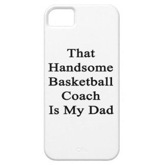 That Handsome Basketball Coach Is My Dad iPhone 5 Case