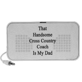 That Handsome Cross Country Coach Is My Dad Speaker System