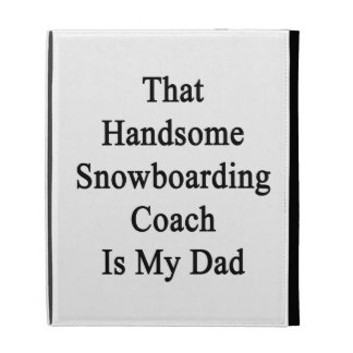 That Handsome Snowboarding Coach Is My Dad iPad Folio Cases