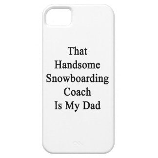 That Handsome Snowboarding Coach Is My Dad iPhone 5 Cover