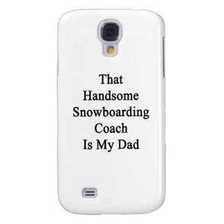 That Handsome Snowboarding Coach Is My Dad Samsung Galaxy S4 Cover