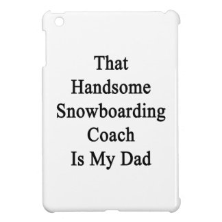 That Handsome Snowboarding Coach Is My Dad Case For The iPad Mini