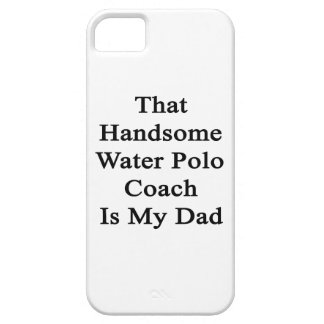 That Handsome Water Polo Coach Is My Dad Case For iPhone 5/5S